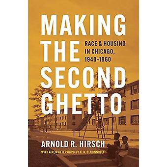 Making the Second Ghetto by Arnold R. Hirsch