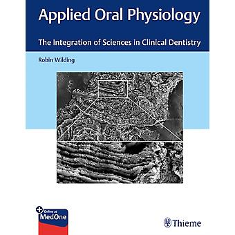 Applied Oral Physiology  The Integration of Sciences in Clinical Dentistry by Robin Wilding