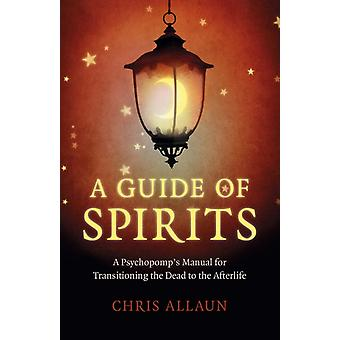 Guide of Spirits A  A Psychopomps Manual for Transitioning the Dead to the Afterlife by Chris Allaun