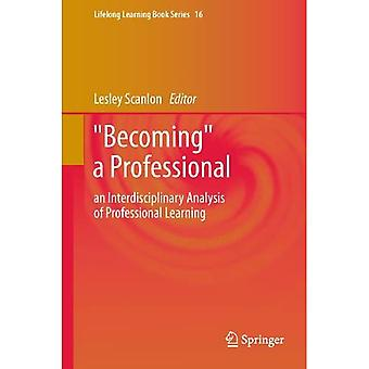 """""""Becoming"""" a Professional: an Interdisciplinary Analysis of Professional Learning (Lifelong Learning Book Series)"""