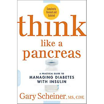 Think Like a Pancreas - A Practical Guide to Managing Diabetes with In