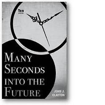Many Seconds into the Future - Ten Stories by John J. Clayton - 978089