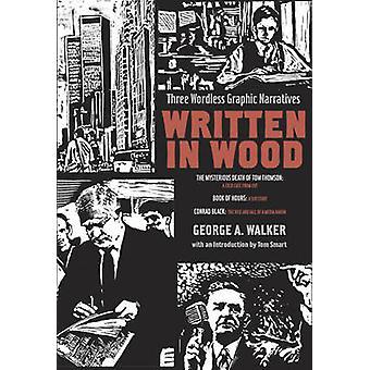 Geschreven in hout - drie woordeloze grafische verhalen door George A. Walke