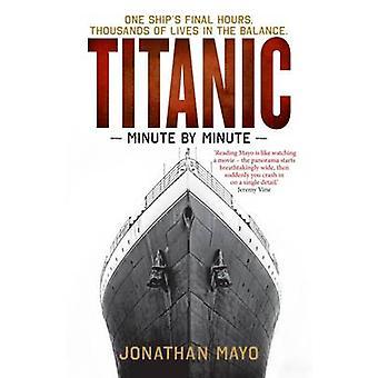 Titanic - Minute par Minute par Jonathan Mayo - livre 9781780722696