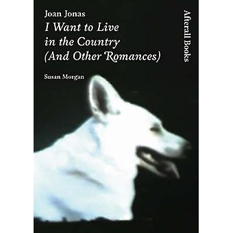 Joan Jonas - I Want to Live in the Country (and Other Romances) by Sus