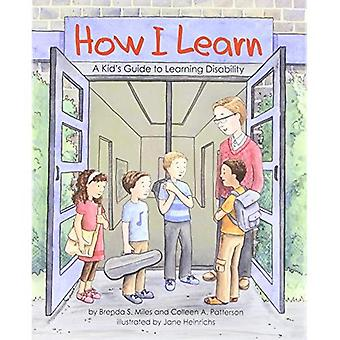 How I Learn: A Kid's Guide to Learning Disabilities