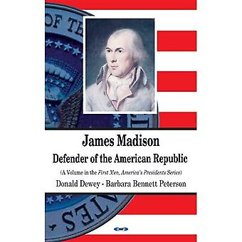 James Madison: Defender of the American Republic