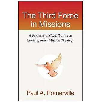 The Third Force in Missions: A Pentecostal Contribution to Comtemporary Mission Theology