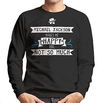 Michael Jackson maakt Me gelukkig u niet zozeer mannen Sweatshirt