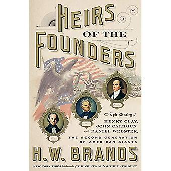 Heirs of the Founders: The� Epic Rivalry of Henry Clay, John Calhoun, and Daniel Webster, the Second Generation of American Giants