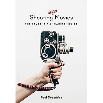 Shooting Better Movies: The� Student Filmmakers' Guide