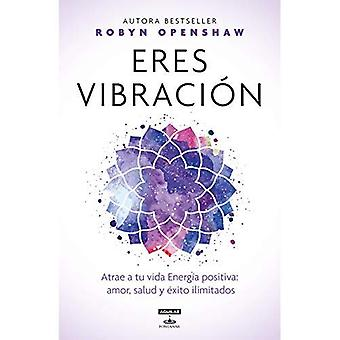 Eres Vibraci n / Vibe: Unlock the Energetic Frequencies of Limitless Health, Love & Success