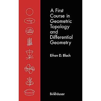 A First Course in Geometric Topology and Differential Geometry by Ethan D Bloch