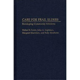 Care for Frail Elders Developing Community Solutions by Leutz & Walter N.