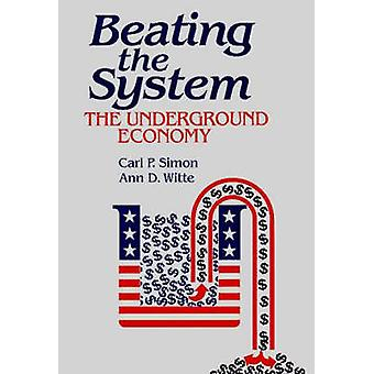Beating the System The Underground Economy by Simon & Carl P.