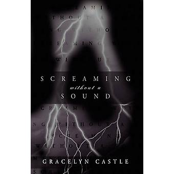 Screaming Without a Sound by Gracelyn Castle & Castle