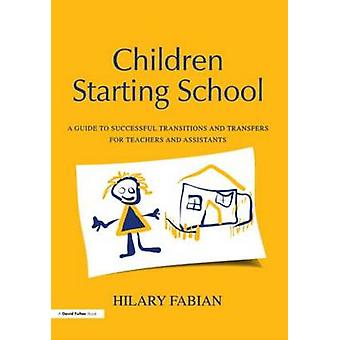 Children Starting School A Guide to Successful Transitions and Transfers for Teachers and Assistants by Fabian & Hilary