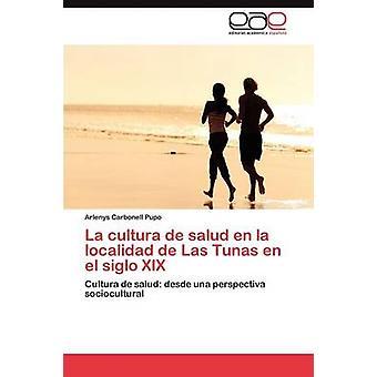 La Cultura de Salud da La Localidad de Las Tunfiskebestanden da El Siglo XIX af Carbonell Pupo & Arlenys