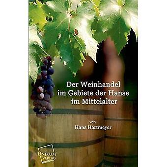 Der Weinhandel Im gebieden Der Hanse Im Mittelalter door Hartmeyer & Hans