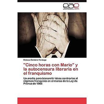 Cinco Horas con Mario y la Autocensura Literaria de el Franquismus von Cordero Verdugo Rebeca