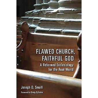 Flawed Church - Faithful God - A Reformed Ecclesiology for the Real Wo
