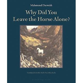 Why Did You Leave the Horse Alone by Mahmoud Darwish - Jeffrey Sacks