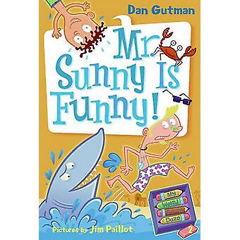 Mr. Sunny Is Funny! by Dan Gutman - Jim Paillot - 9781436436694 Book