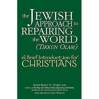 The Jewish Approach to Repairing the World (tikkun Olam) - A Brief Int