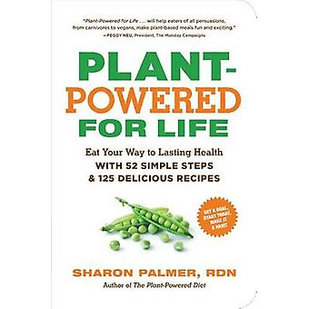Plant-Powered for Life - Eat Your Way to Lasting Health with 52 Simple
