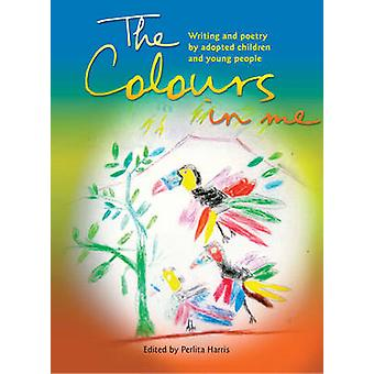 The Colours in Me - Writing and Poetry by Adopted Children and Young P