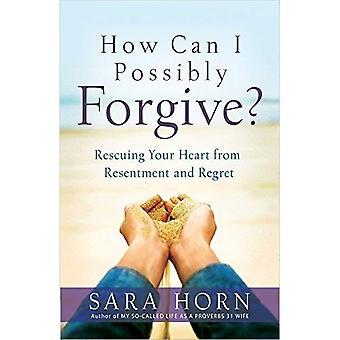 Hur kan jag möjligen förlåta?