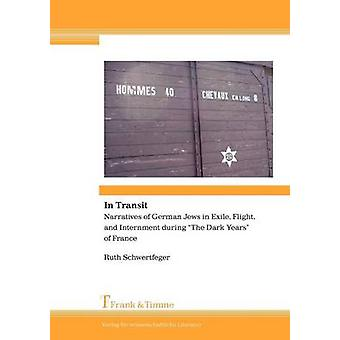 In Transit. Narratives of German Jews in Exile Flight and Internment during The Dark Years of France by Schwertfeger & Ruth