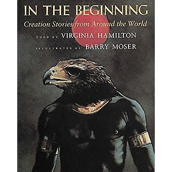 In the Beginning - Creation Stories from Around the World by Virginia