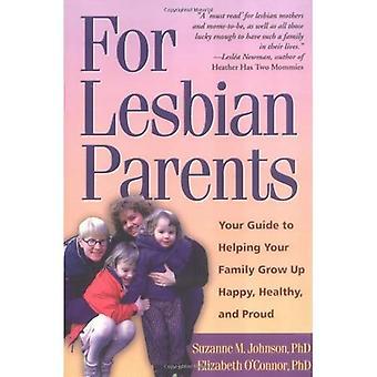 Pour les Parents lesbiennes: Votre Guide pour aider votre famille grandir heureux, sain et fier