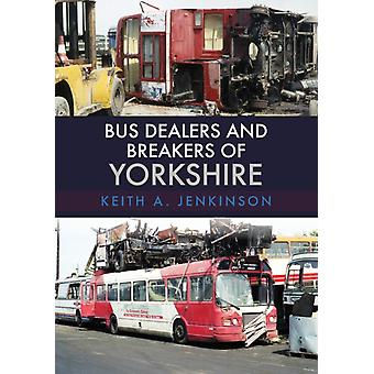 Bus Dealers and Breakers of Yorkshire by Keith A Jenkinson