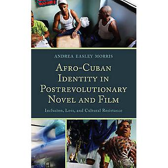 AfroCuban Identity in PostRevolutionary Novel and Film Inclusion Loss and Cultural Resistance by Morris & Andrea Easley