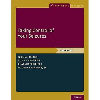 Prendre le contrôle de vos crises Cahier de travail par Joel M Reiter &Donna Andrews &Charlotte Reiter &W Curt LaFrance Jr