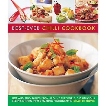BestEver Chilli Cookbook  Hot and Spicy Dishes from Around the World 150 Delicious Recipes Shown in 250 Sizzling Photographs by Edited by Elizabeth Young