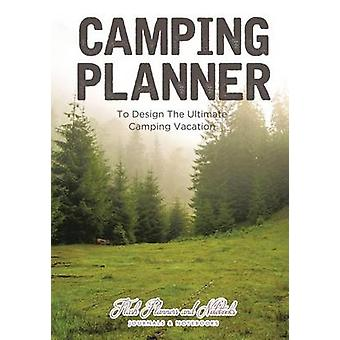 Camping Planner  to Design the Ultimate Camping Vacation by Flash Planners and Notebooks