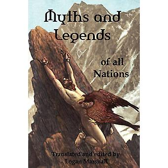 Myths and Legends of All Nations Famous Stories from the Greek German English Spanish Scandinavian Danish French Russian Bohemian Italian an by Marshall & Logan
