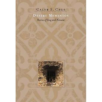 Desert Mementos - Stories of Iraq and Nevada by Caleb S. Cage - 978194