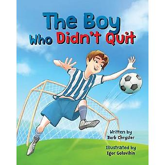 The Boy Who Didnt Quit by Chrysler & Barb