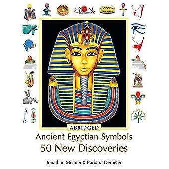 Ancient Egyptian Symbols 50 New Discoveries Abridged edition by Meader & Jonathan