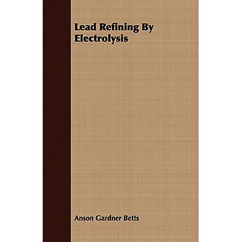 Lead Refining By Electrolysis by Betts & Anson Gardner