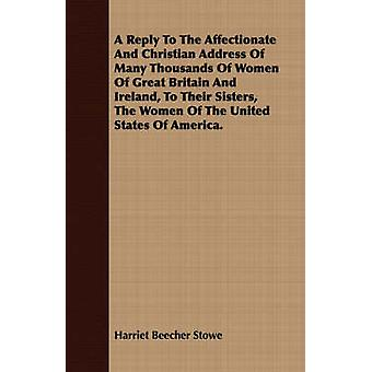 A   Reply to the Affectionate and Christian Address of Many Thousands of Women of Great Britain and Ireland to Their Sisters the Women of the United by Stowe & Harriet Beecher