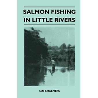 Salmon Fishing In Little Rivers by Chalmers & Ian