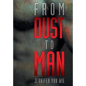From Dust to Man de Wie & Jennifer Van