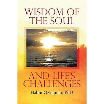 Wisdom of the Soul and Lifes Challenges by Ozkaptan & PhD & Halim