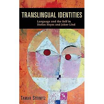 Translingual Identities Language and the Self in Stefan Heym and Jakov Lind by Steinitz & Tamar