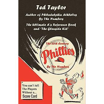 The 20th Century Phillies by the Numbers You Cant Tell the Players Without a Scorecard by Taylor & Ted